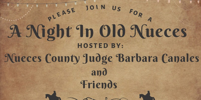 Please join us for a A Night In Old Nueces Hosted By: Nueces County Judge Barbara Canales and Friends